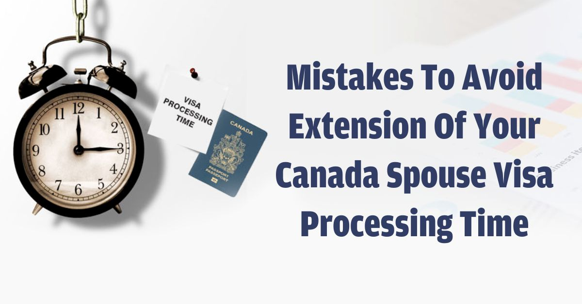 Mistakes to Avoid Extension of Your Canada Spouse Visa